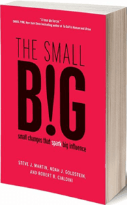Robert Cialdini book titled The Small Big: Small Changes That Spark Big Influence